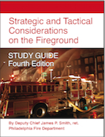 Strategic and Tactical Considerations on the Fireground STUDY GUIDE - Fourth Edition by ret. Deputy Chief James P. Smith