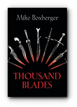 Thousand Blades by Mike Boxberger