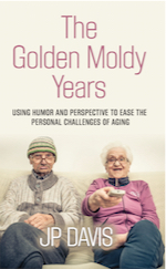 THE GOLDEN MOLDY YEARS: Using Humor & Perspective to Ease the Personal Challenges of Aging cover