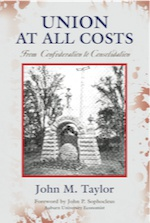 UNION AT ALL COSTS: From Confederation to Consolidation by John M. Taylor
