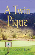 A TWIN PIQUE: A High Sierra Mystery by Terry Gooch Ross