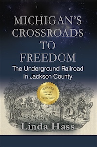 MICHIGAN'S CROSSROADS TO FREEDOM: The Underground Railroad in Jackson County by Linda Hass