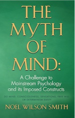 THE MYTH OF MIND: A Challenge to Mainstream Psychology and Its Imposed Constructs cover