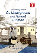 Ravens of Time Go Underground with Harriet Tubman by Jane Reville