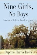 Nine Girls, No Boys: Stories Of Life In Rural Virginia by Daphne Harris Dews