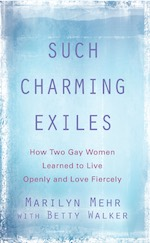 SUCH CHARMING EXILES: How Two Gay Women Learned to Live Openly and Love Fiercely by Marilyn Mehr and Betty Walker