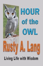 HOUR OF THE OWL: Living Life with Wisdom by Rusty A. Lang