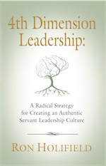 4TH DIMENSION LEADERSHIP: A Radical Strategy for Creating an Authentic Servant Leadership Culture cover