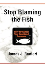 STOP BLAMING THE FISH: How YOU Affect Your Negotiated Outcomes cover