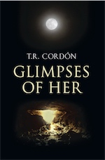 GLIMPSES OF HER by T.R. Cordón