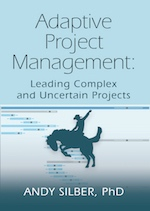ADAPTIVE PROJECT MANAGEMENT: Leading Complex and Uncertain Projects by Andy Silber