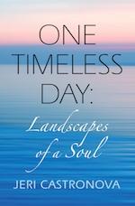ONE TIMELESS DAY: Landscapes of a Soul by Jeri Castronova