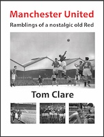Manchester United - Ramblings of a Nostalgic Old Red by Thomas Clare