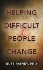 Helping Difficult People Change by Russ Rainey PhD