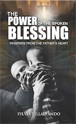 The Power of the Spoken Blessing: Whispers from the Father's Heart by Sylvia Villalpando