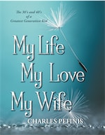 My Life, My Love, My Wife by Charles Pefinis