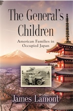 THE GENERAL'S CHILDREN: American Families in Occupied Japan by James Lamont