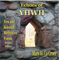 Echoes of YHWH: New and Selected Meditative Poems by Mary H. La Croce