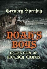 Noah's Boys in the City of Mother Earth by Gregory Horning