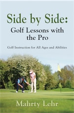 Side by Side: Golf Lessons with the Pro by Mahrty Lehr