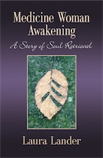 MEDICINE WOMAN AWAKENING: A Story of Soul Retrieval by Laura Lander
