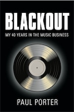BLACKOUT: My 40 Years in the Music Business by Paul Porter