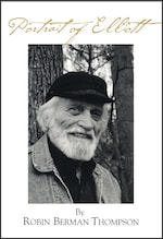PORTRAIT OF ELLIOTT: The Life of Elliott Thompson by Robin Berman Thompson