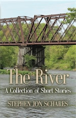 THE RIVER: A Collection of Short Stories by Stephen Jon Schares