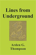 LINES FROM UNDERGROUND by Arden G. Thompson