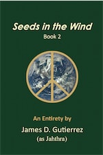Seeds in the Wind - Book 2 by James D. Gutierrez