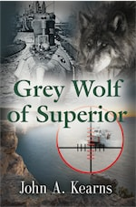 GREY WOLF OF SUPERIOR: Domestic Suspense Fiction Based on a Twenty-Six-Year US Coast Guard Career by John Kearns