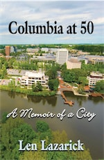 Columbia at 50: A Memoir of a City by Len Lazarick