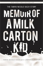 Memoir of a Milk Carton Kid by Tanya Nicole Kach with Lawrence H. Fisher