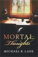 MORTAL THOUGHTS by Michael R. Lane