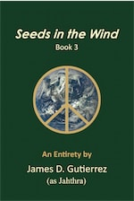 Seeds in the Wind - Book 3 by James D. Gutierrez