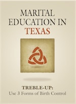 MARITAL EDUCATION IN TEXAS: TREBLE-UP: Use 3 Forms of Birth Control by Treble-Up