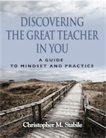 Discovering the Great Teacher in You: A Guide to Mindset and Practice by Christopher M. Stabile