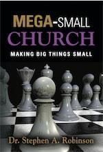 MEGA-SMALL CHURCH by Dr. Stephen A. Robinson