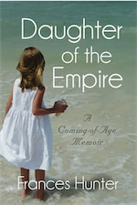 DAUGHTER OF THE EMPIRE: A Coming-of-Age Memoir by Frances Hunter