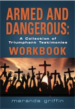 Armed and Dangerous: A Collection of Triumphant Testimonies Workbook by Maranda Griffin