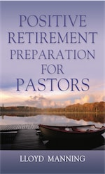 POSITIVE RETIREMENT PREPARATION FOR PASTORS by Lloyd Manning