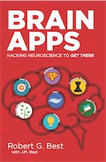 Brain Apps: Hacking Neuroscience To Get There by Robert G. Best and J.M. Best