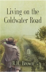 Living on the Coldwater Road by R. H. Brown Jr.
