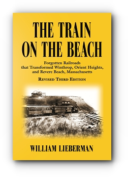 THE TRAIN ON THE BEACH: Forgotten Railroads that Transformed Winthrop, Orient Heights, and Revere Beach, Massachusetts cover