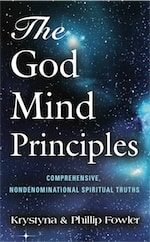 The God Mind Principles by Krystyna and Phillip Fowler