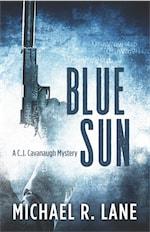 BLUE SUN: A C. J. Cavanaugh Mystery by Michael R. Lane