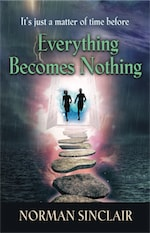 Everything Becomes Nothing by Norman Sinclair