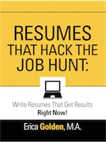 RESUMES THAT HACK THE JOB HUNT: Write Resumes That Get Results Right Now! by Erica Golden, M.A.