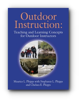 Outdoor Instruction: Teaching and Learning Concepts for Outdoor Instructors by Maurice L. Phipps, Stephanie L. Phipps and Chelsea E. Phipps
