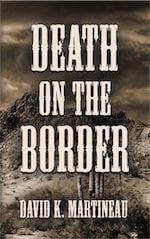 DEATH ON THE BORDER: A Western Mystery Novel by David Martineau